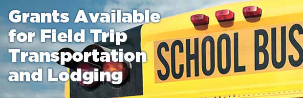 Grants Available for Field Trip Transportation and Lodging